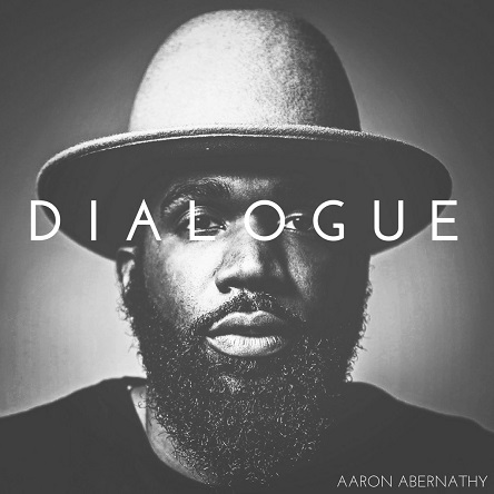 Happy Releaseday: Aaron Abernathy - #Dialogue // full Album stream // #beapartofthedialogue
